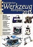 HolzWerken Werkzeug Kompass 2015 (Werkstattwissen für Holzwerker)