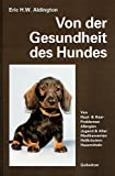 Von der Gesundheit des Hundes: Von Haut- und Haar-Problemen, Allergien, Jugend und Alter, Medikamenten, Heilkräutern, Hausmitteln