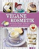 Vegane Kosmetik: Natürliche Pflege- & Beautyprodukte selbst gemacht