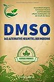 DMSO: Das alternative Heilmittel der Moderne: Gesundheit steigern, Schmerzen lindern und Krankheiten effektiv bekämpfen mit der Kraft der Natur