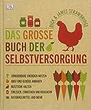 Das große Buch der Selbstversorgung: Erneuerbare Energien nutzen, Obst und Gemüse anbauen, Nutztiere halten, Einlegen, Einkochen und Räuchern, Naturheilmittel und mehr