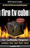 Fire TV Cube – der inoffizielle Ratgeber: 4K Ultra HD Streaming Mediaplayer: Installation, Alexa,...