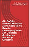 Air Safety: Federal Aviation Administration's Role in Developing Mid-Air Collision Avoidance Back-Up Systems (English Edition)