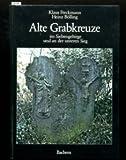 Alte Grabkreuze im Siebengebirge und an der unteren Sieg. Fotos v. Bernd Steinicke.