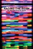 Racing the Beam: The Atari Video Computer System (Platform Studies)