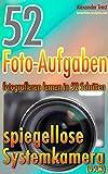 52 Foto-Aufgaben: Fotografieren lernen in 52 Schritten: spiegellose Systemkamera (DSLM) (52...