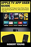 Apple TV App User Guide: How to Use the TV App on Your iPad, iPhone, Mac, Samsung Smart TVs, Roku...