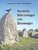 Deutsche Kräutersagen und Baumsagen: Vollständig überarbeitet von Frank-Daniel Schulten