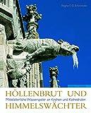 Höllenbrut und Himmelswächter: Mittelalterliche Wasserspeier an Kirchen und Kathedralen