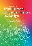 Think Human: Kundenzentriertes UX-Design: Mit kognitiver Psychologie zu besseren Produkten