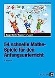 54 schnelle Mathe-Spiele für den Anfangsunterricht: (1. Klasse)