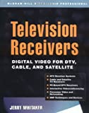 Television Receivers: Digital Video for DTV, Cable, and Satellite (McGraw-Hill Video/Audio Professional) (English Edition)
