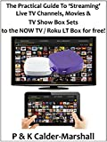 The Practical Guide to 'Streaming' Live TV Channels, Movies & TV Show Box Sets to a NOW TV / Roku LT Box for free! (English Edition)