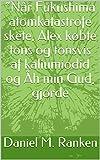 """""""Når Fukushima atomkatastrofe skete, Alex købte tons og tonsvis af kaliumiodid og Åh min Gud, gjorde (Danish Edition)"""