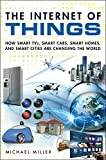 Internet of Things, The: How Smart TVs, Smart Cars, Smart Homes, and Smart Cities Are Changing the...