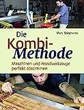 Die Kombi-Methode: Maschinen und Handwerkzeuge perfekt abstimmen (HolzWerken)