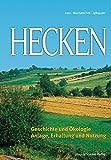 Hecken: Geschichte und Ökologie; Anlage, Erhaltung und Nutzung