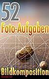 52 Foto-Aufgaben: Bildkomposition (52 Foto-Aufgaben spezial 4)