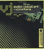 VJ: Audio-Visual Art and VJ Culture: Includes DVD