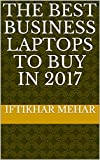 The Best Business Laptops to Buy in 2017 (English Edition)