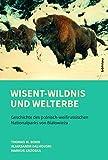 Wisent-Wildnis und Welterbe: Geschichte des polnisch-weißrussischen Nationalparks von Bialowieza