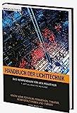 Handbuch der Lichttechnik: Das Kompendium für den Praktiker. Know-How für Film, Fernsehen,...