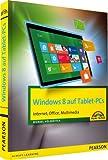 Windows 8 auf Tablet-PCs - Internet, Office, Multimedia (Sonstige Bücher M+T)