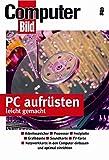PC aufrüsten leicht gemacht: Hauptplatine und Prozessor - Speichererweiterung - Grafikkarten - Festplatten - Laufwerke einbauen