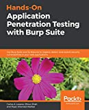 Hands-On Application Penetration Testing with Burp Suite: Use Burp Suite and its features to inspect, detect, and exploit security vulnerabilities in your web applications (English Edition)