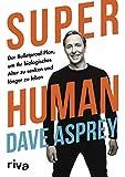 Super Human: Der Bulletproof-Plan, um Ihr biologisches Alter zu senken und länger zu leben