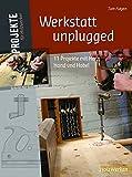 Werkstatt unplugged: 11 Projekte mit Herz, Hand und Hobel