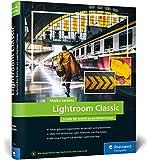 Lightroom Classic: Schritt für Schritt zu perfekten Fotos – für Einsteiger und Fortgeschrittene – Auflage 2020