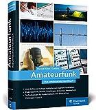 Amateurfunk: Das umfassende Handbuch für alle Funkamateure. Grundlagen, Technik, Funkpraxis. Über...