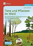 Tiere und Pflanzen im Wald: Basisinformationen und Aufgabenblätter für drinnen und draußen (3. und 4. Klasse)