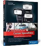 Fotografieren mit den Canon Speedlites: Die Canon Speedlites in der Praxis – Blitzen verstehen und...