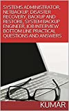 SYSTEMS ADMINISTRATOR, NETBACKUP, DISASTER RECOVERY, BACKUP AND RESTORE, SYSTEM BACKUP ENGINEER, JOB INTERVIEW BOTTOM LINE PRACTICAL QUESTIONS AND ANSWERS (English Edition)