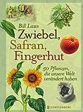 Zwiebel, Safran, Fingerhut: 50 Pflanzen, die unsere Welt verändert haben