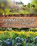 Permakultur leicht gemacht: Selbstversorgung im Einklang mit der Natur (Land & Werken)