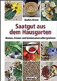 Saatgut aus dem Hausgarten: Blumen-, Kräuter- und Gemüsesamen selbst gewinnen: Kräuter-, Gemüse- und Blumensamen selbst gewinnen