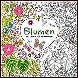 Blumen malbuch für Erwachsene: Das große Blumen und Garten Ausmalbuch mit über 50 Motiven zum Ausmalen - Sträuße, Sonnenblumen, Rosen und Blumengärten für Frauen