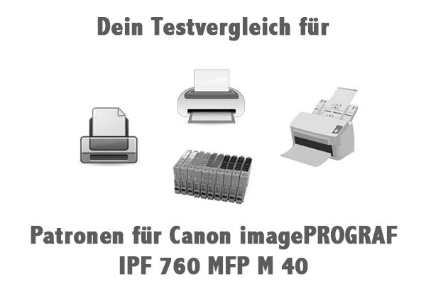 Patronen für Canon imagePROGRAF IPF 760 MFP M 40