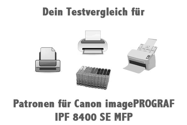 Patronen für Canon imagePROGRAF IPF 8400 SE MFP